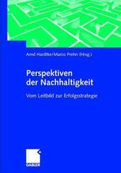 Arndt Hardtke, Marco Prehn (Hrsg.): Perspektiven der Nachhaltigkeit - Vom Leitbild zur Erfolgsstrategie (2001)